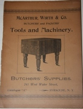 "Image for McArthur, Wirth & Co. Butchers' and Packers' Tools and Machinery.  Butchers' Supplies.  241 West Water Street, Syracuse, NY.  Catalogue ""A"" McArthur, Wirth 7 Co., Butchers, Packers and Sausage Makers. Fixtures, Tools, Machinery and Supplies, Sausage Casings, Spices, Refrigerators and All Styles of Ice Boxes"